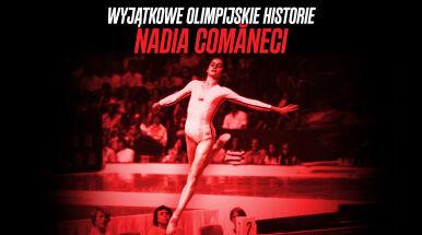 Wyjątkowe olimpijskie historie. Odyseja Comaneci i perfekcyjna nota