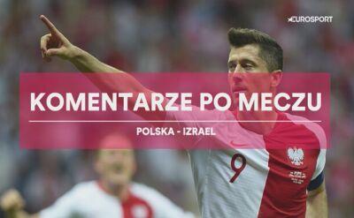 Komentarze po meczu Polska - Izrael
